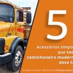 5 acessórios simples que todo caminhoneiro moderno deve ter